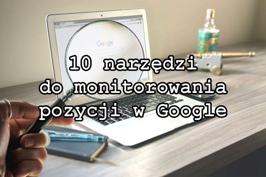 10 narzędzi do monitorowania pozycji w Google